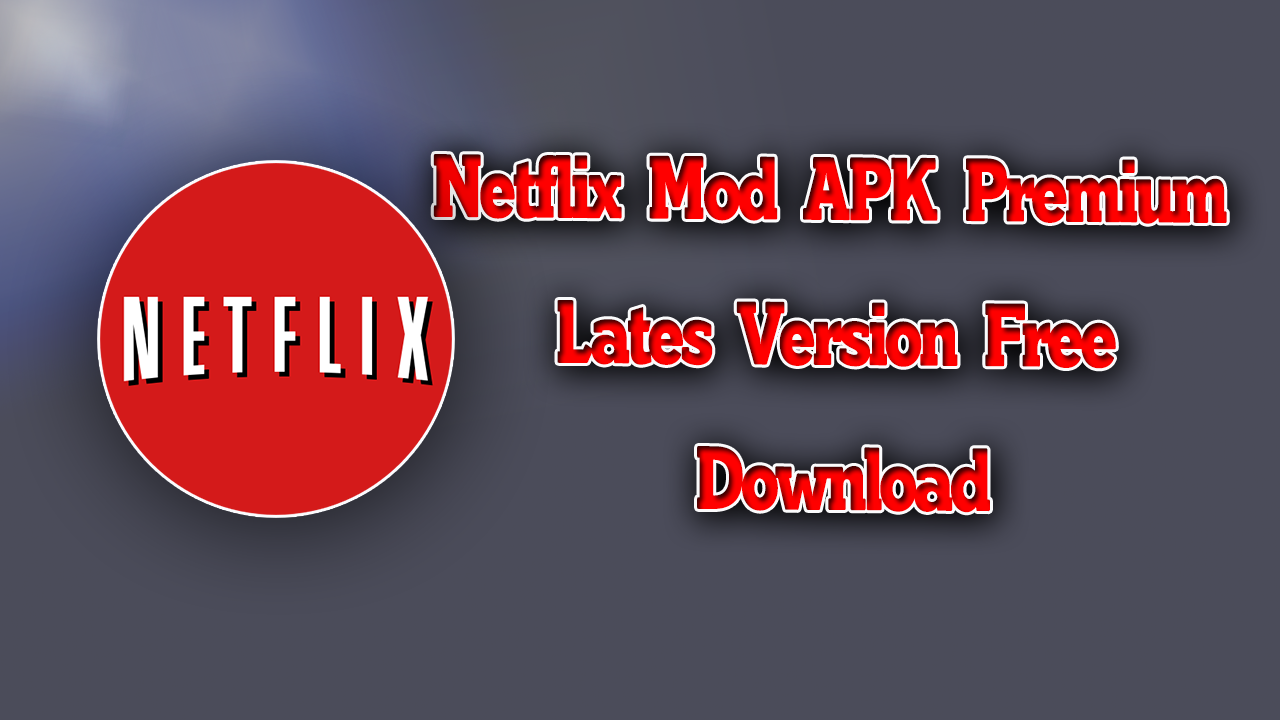 Netflix MOD APK Premium Download Latest Version [2019] | WortLo